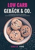 Low Carb Backen: Low Carb Gebäck & Co.: 23 traumhafte Rezepte für Gebäck, Plätzchen und Pralinen (fast) ohne Kohlenhydrate (Cookies, Kekse, ... ketogen, Paleo) (Die besten Low Carb Rezepte)