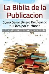 La Biblia de la Publicación: Como Ganar Dinero Divulgando tu Libro por el Mundo (Spanish Edition)
