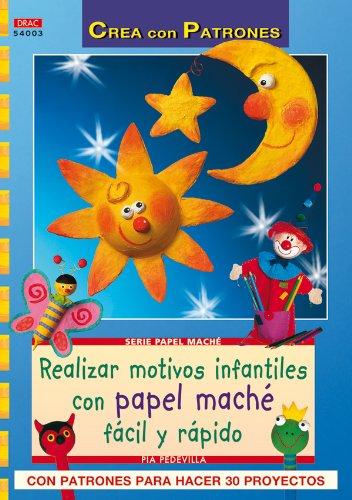 Serie Papel Maché nº 3. REALIZAR MOTIVOS INFANTILES CON PAPEL MACHÉ FÁCIL RÁPIDO (Cp - Serie Papel Mache) - 9788498741087 por Pia Pedevilla