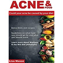 Acne And Food: Could Your Acne Be Caused by Your Diet (English Edition)