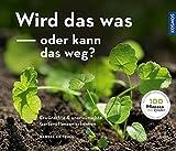 Wird das was oder kann das weg?: Erwünschte und unerwünschte Gartenpflanzen erkennen