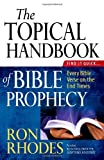 The Topical Handbook of Bible Prophecy: Find It Quick...Every Bible Verse on the End Times by Ron Rhodes (2010-09-01)