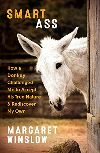 Smart Ass: How a Donkey Challenged Me to Accept His True Nature & Rediscover My Own (English Edition)