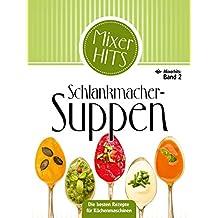 Schlankmacher-Suppen: Die besten Rezepte für Küchenmaschinen (Thermomix (R)-getestet)  (Mixerhits 2)