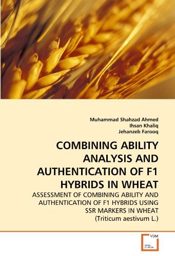 COMBINING ABILITY ANALYSIS AND AUTHENTICATION OF F1 HYBRIDS IN WHEAT: ASSESSMENT OF COMBINING ABILITY AND AUTHENTICATION OF F1 HYBRIDS USING SSR MARKERS IN WHEAT (Triticum aestivum L.) by Muhammad Shahzad Ahmed (2010-11-26)