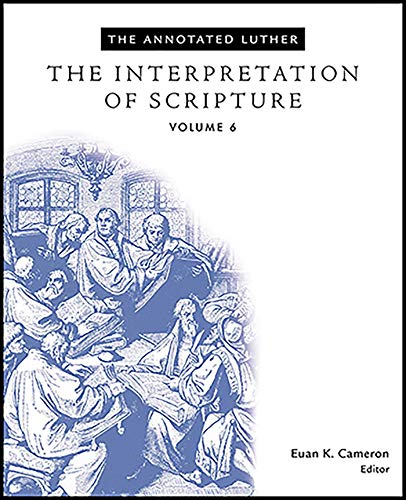 The Annotated Luther: The Interpretation of Scripture (English Edition)
