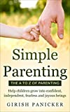 SIMPLE PARENTING: The A-Z of Parenting (Help Children Grow Into Confident, Independent, Fearless and Joyous Beings)