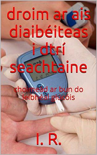 droim-ar-ais-diaibeiteas-i-dtri-seachtaine-choimead-ar-bun-do-leibheal-glucois-irish-edition