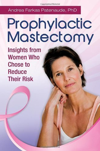 Prophylactic Mastectomy: Insights from Women Who Chose to Reduce Their Risk by Andrea Patenaude (2012-01-16)
