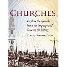 Churches: Explore the symbols, learn the language of architecture, and discover the history of churc: Written by Timothy Brittain-Catlin, 2008 Edition, (1st Edition - 1st Impression) Publisher: Collins [Hardcover]