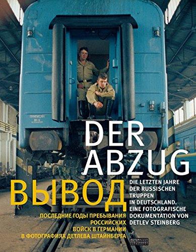 Der Abzug: Die letzten Jahre der russischen Truppen in Deutschland. Eine fotografische Dokumentation von Detlev Steinberg (zweisprachige Ausgabe deutsch/russisch)