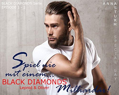 BLACK DIAMONDS: Spiel nie mit einem… Milliardär! SPECIAL GAY . Leonid & Oliver . EPISODE 1 bis 2 (Billionaire Lovestory) von [Sturm, Anna]