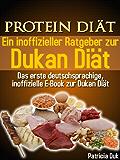 """Das Inoffizielle Ebook Zur Dukan Diät. """"Protein Diät. Ein inoffizieller Ratgeber zur Dukan Diät. Das erste deutschsprachige, inoffizielle E-Book zur Dukan Diät"""""""