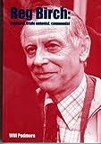 Reg Birch: Engineer, Trade Unionist, Communist