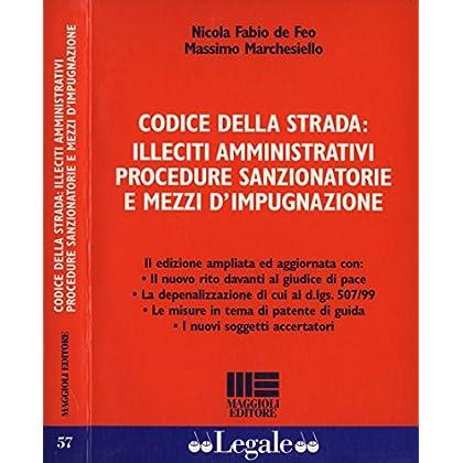 Codice Della Strada: Illeciti Amministrativi, Procedure Sanzionatorie E Mezzi D' Impugnazione.