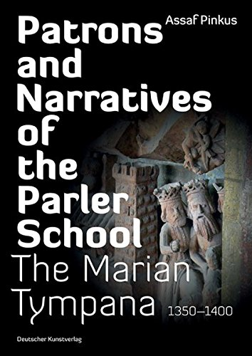 Patrons and Narratives of the Parler School: The Marian Tympana 1350 - 1400 por Assaf Pinkus