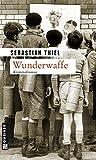 Wunderwaffe (Zeitgeschichtliche Kriminalromane im GMEINER-Verlag)