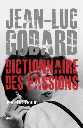 Jean Luc Godard: Dictionnaire des passions par Jean-Luc Douin