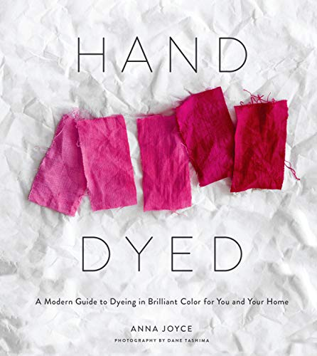 Hand Dyed: A Modern Guide to Dyeing in Brilliant Color for You and Your Home (English Edition)