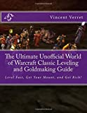 The Ultimate Unofficial World of Warcraft Classic Leveling and Goldmaking Guide: Level Fast, Get Your Mount, and Get Rich!...