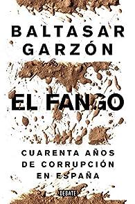 El fango: Cuarenta años de corrupción en España par Baltasar Garzón