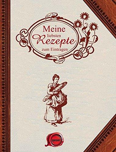 Meine liebsten Rezepte - zum Eintragen