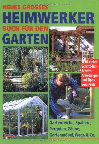 Neues großes Heimwerkerbuch für den Garten: Gartenteiche, Spaliere, Pergolen, Zäune,...
