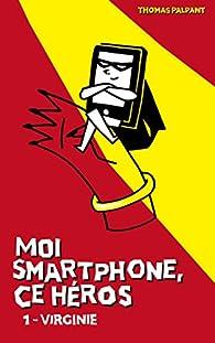 Moi smartphone, ce héros, tome 1 : Virginie par Thomas Palpant