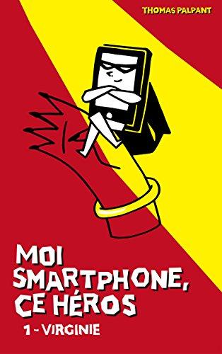 Moi smartphone, ce héros - 1 - Virginie par Thomas Palpant