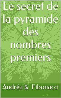 Le secret de la pyramide des nombres premiers par [Andréa, Fibonacci]