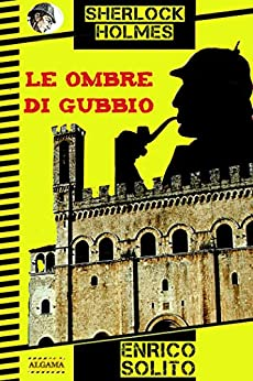 Sherlock Holmes e le ombre di Gubbio (Gli apocrifi) di [Enrico, Solito]
