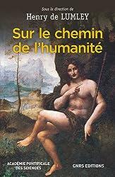 Sur le chemin de l'humanité : (Via Humanitatis) Les grandes étapes de l'évolution morphologique et culturelle de l'Homme - Emergence de l'être humain