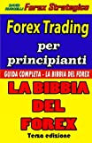 Scarica Libro Forex Trading Per Principianti Guida Completa La Bibbia Del Forex Versione in Bianco E Nero (PDF,EPUB,MOBI) Online Italiano Gratis