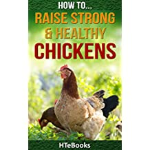 How To Raise Strong & Healthy Chickens: Quick Start Guide (How To eBooks Book 45) (English Edition)