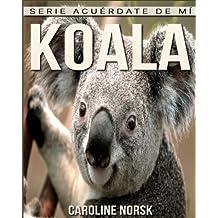 Koala: Libro de imágenes asombrosas y datos curiosos sobre los Koala para niños (Serie Acuérdate de mí)