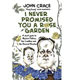 download ebook [(i never promised you a rose garden: a short guide to modern politics, the coalition and the general election)] [author: john crace] published on (february, 2015) pdf epub