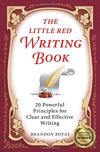 The Little Red Writing Book: 20 Powerful Principles for Clear and Effective Writing (International Edition) por Brandon Royal
