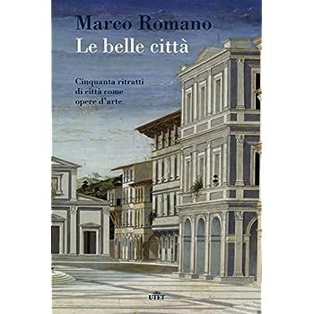 Le Belle Città. Cinquanta Ritratti Di Città Come Opere D'arte. Con E-Book