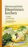 Oberösterreichische Bäuerinnen kochen. Einfach gute Rezepte