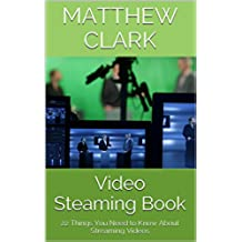Video Steaming Book: 22 Things You Need to Know About Streaming Videos (English Edition)