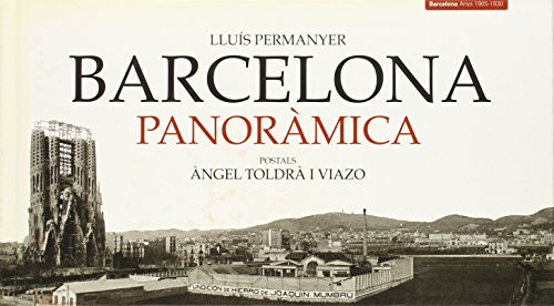 Barcelona panoràmica: Postals d'Àngel Toldrà Viazo (Col·lecció Panoràmica) por Lluís Permanyer
