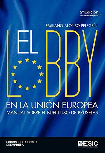 El lobby en la Unión Europea. Manual sobre el buen uso de Bruselas (Libros profesionales) por Emiliano Alonso Pelegrín