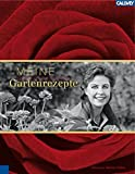 Meine Gartenrezepte: Inspirationen einer leidenschaftlichen Gärtnerin - Viktoria von dem Bussche, Marion Nickig