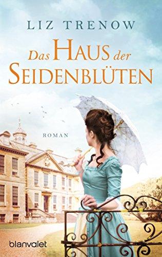 Das Haus der Seidenblüten: Roman von [Trenow, Liz]