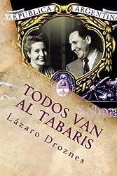 [{ Todos Van Al Tabaris: Casablanca En La Buenos Aires de Peron (Spanish) By Droznes, Lazaro ( Author ) Jul - 22- 2010 ( Paperback ) } ]