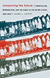 Conceiving the Future: Pronatalism, Reproduction, and the Family in the United States, 1890-1938 (Gender and American Culture)