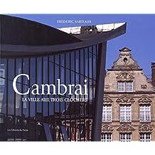 Cambrai : La ville aux trois clochers