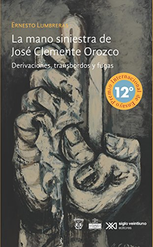 La mano siniestra de José Clemente Orozco: Derivaciones, transbordos y fugas (Artes)