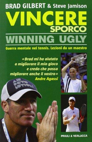 Vincere sporco. Winning ugly. Guerra mentale nel tennis. Lezioni da un maestro por Brad Gilbert