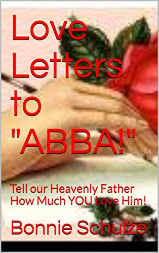 """Love Letters to """"ABBA!"""": Tell our Heavenly Father How Much YOU Love Him! (English Edition)"""